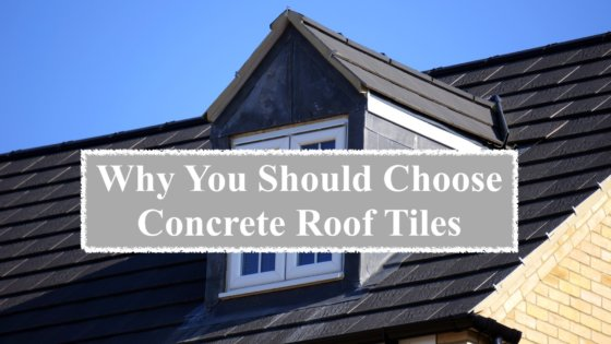 Why You Should Choose Concrete Tile Roofing